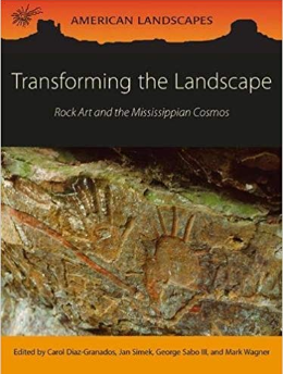 Transforming the Landscape: Rock Art and Mississippian Cosmos